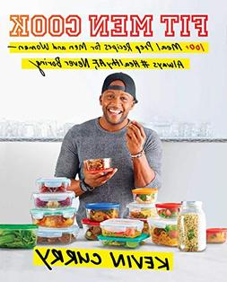 Fit Men Cook: 100+ Meal Prep Recipes for Men and Women―Alw